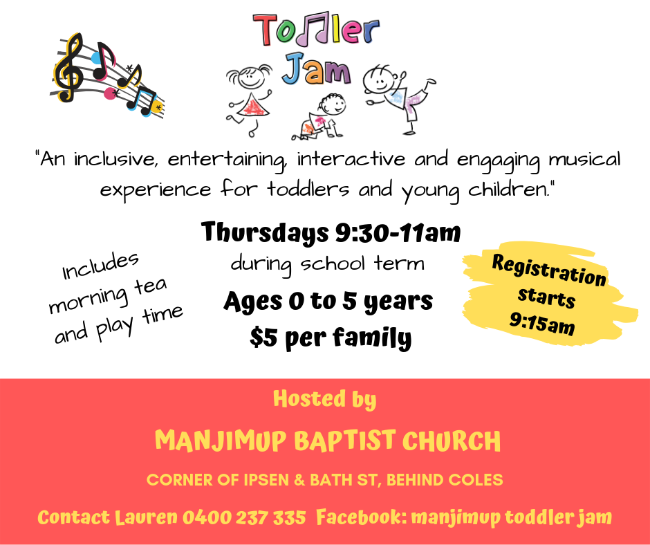 TODDLER JAM The Manjimup Baptist Church is now running toddler Jam for 0-5 year olds. See below for more info and contact details.